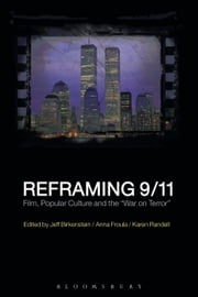 "Reframing 9/11 - Film, Popular Culture and the ""War on Terror"" ebook by Ph.D. Jeff Birkenstein,Anna Froula,PhD Karen Randell"