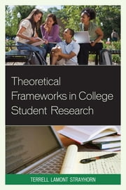 Theoretical Frameworks in College Student Research ebook by Terrell Lamont Strayhorn