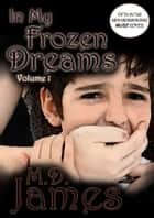 In My Frozen Dreams - Vol. 1 (The Muse Series #5) ebook by M.D. James