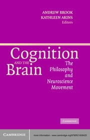 Cognition and the Brain - The Philosophy and Neuroscience Movement ebook by Andrew Brook,Kathleen Akins