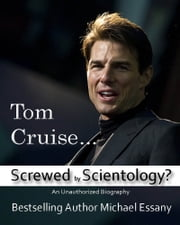 Tom Cruise: Screwed by Scientology? ebook by Michael Essany