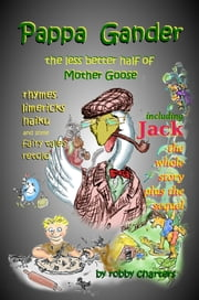 Pappa Gander: the Less Better Half of Mother Goose ebook by Robby Charters