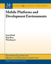 Mobile Platforms and Development Environments ebook by Sumi Helal,Raja Bose,Wendong Li