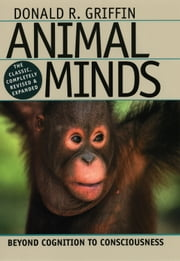 Animal Minds - Beyond Cognition to Consciousness ebook by Donald R. Griffin