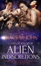 Alien Indiscretions ebook by Tracy St. John