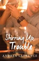Stirring Up Trouble ebook by Andrea Laurence