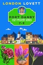 Port Danby Cozy Mystery Series - Books 7-9 ebook by London Lovett