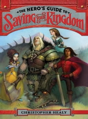 The Hero's Guide to Saving Your Kingdom ebook by Christopher Healy,Todd Harris