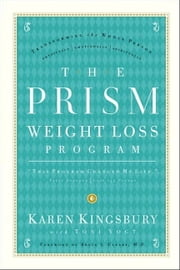 The Prism Weight Loss Program ebook by Karen Kingsbury,Toni Vogt