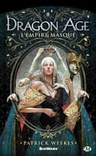 Dragon Age - L'Empire masqué ebook by Claire Jouanneau,Patrick Weekes