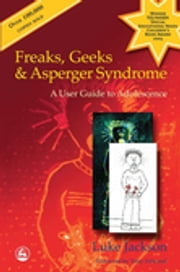Freaks, Geeks and Asperger Syndrome - A User Guide to Adolescence ebook by Luke Jackson