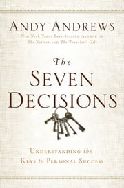 The Seven Decisions - Understanding the Keys to Personal Success ebook by Andy Andrews