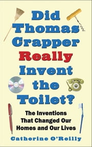 Did Thomas Crapper Really Invent the Toilet? - The Inventions That Changed Our Homes and Our Lives ekitaplar by Catherine O'Reilly