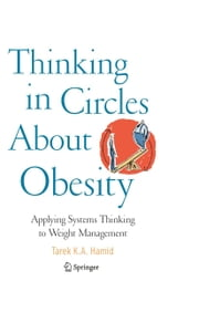 Thinking in Circles About Obesity - Applying Systems Thinking to Weight Management ebook by Tarek K. A. Hamid