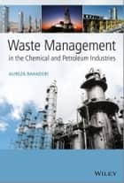 Waste Management in the Chemical and Petroleum Industries ebook by Alireza Bahadori