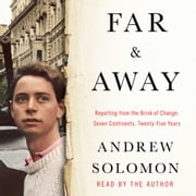 Far and Away - Reporting from the Brink of Change audiobook by Andrew Solomon