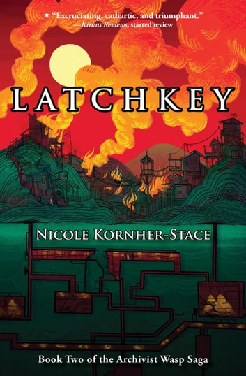 Latchkey: Book Two of the Archivist Wasp Saga - Archivist Wasp ebook by Nicole Kornher-Stace