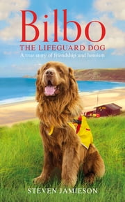 Bilbo the Lifeguard Dog - A true story of friendship and heroism ebook by Alison Bowyer,Steven Jamieson