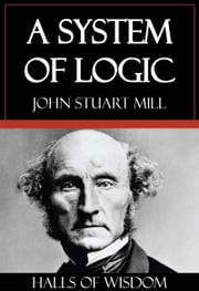 A System of Logic [Halls of Wisdom] ebook by John Stuart Mill