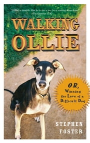 Walking Ollie - Or, Winning the Love of a Difficult Dog ebook by Steven Foster