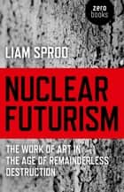 Nuclear Futurism ebook by Liam Sprod