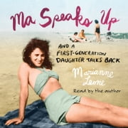 Ma Speaks Up - And a First-Generation Daughter Talks Back audiobook by Marianne Leone