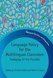 Language Policy for the Multilingual Classroom ebook by Hélot, Christine and Ó LAOIRE, Muiris (eds)