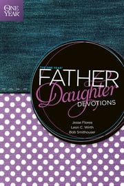 The One Year Father-Daughter Devotions ebook by Jesse Florea,Leon C. Wirth,Bob Smithouser