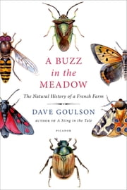 A Buzz in the Meadow - The Natural History of a French Farm ebook by Dave Goulson
