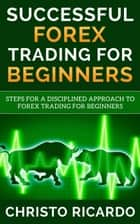 Successful Forex Trading for Beginners ebook by Christo Ricardo