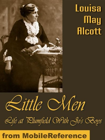 Little Men: Life At Plumfield With Jo's Boys (Mobi Classics) ebook by Louisa May Alcott