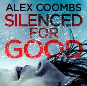 Silenced For Good - An absolutely gripping crime mystery that will have you hooked ebook by Alex Coombs