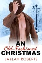 An Old-Fashioned Christmas - Old-Fashioned Series, #6 ebook by Laylah Roberts