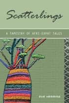 Scatterlings- A Tapestry of Afri-Expat Tales ebook by Eve Hemming
