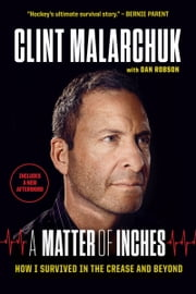 Matter of Inches - How I Survived in the Crease and Beyond ebook by Clint Malarchuk, Dan Robson
