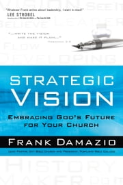 Strategic Vision - Embracing God's Future for Your Church ebook by Frank Damazio