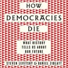 How Democracies Die - The International Bestseller: What History Reveals About Our Future audiobook by Steven Levitsky, Daniel Ziblatt