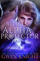 Her Alpha Protector ebook by Gwen Knight