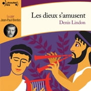 Les dieux s'amusent audiobook by Denis Lindon