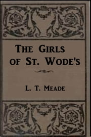 The Girls of St. Wodes ebook by L. T. Meade