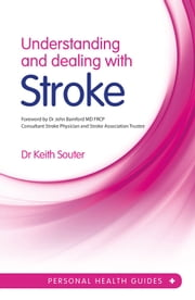 Understanding and Dealing with Stroke ebook by Dr. Keith Souter,Dr. John Bamford, MD, FRCP