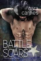 Battle Scars - The Arsenal, #5 ebook by Cara Carnes