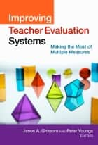 Improving Teacher Evaluation Systems ebook by Jason A. Grissom,Peter Youngs