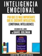 Inteligencia Emocional: Por Que Es Mas Importante Que El Cociente Intelectual (Emotional Intelligence) - Resumen Del Libro De Danel Goleman ebook by Sapiens Editorial