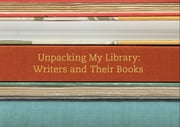 Unpacking My Library: Writers and Their Books ebook by Leah Price