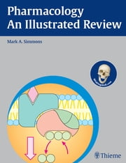 Pharmacology - An Illustrated Review ebook by Mark A. Simmons