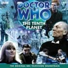 Doctor Who: The Tenth Planet (TV Soundtrack) audiobook by Gerry Davis, Kit Pedler, Anneke Wills, Full Cast, William Hartnell