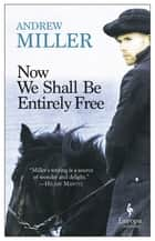 Now We Shall Be Entirely Free ebook by Andrew Miller