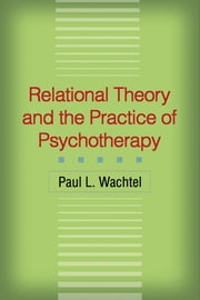 Relational Theory and the Practice of Psychotherapy ebook by Paul L. Wachtel, PhD