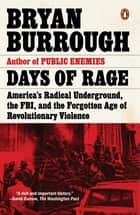 Days of Rage - America's Radical Underground, the FBI, and the Forgotten Age of Revolutionary Violence ebook by Bryan Burrough